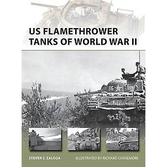 US Flamethrower Tanks of World War II by Steven J Zaloga & Illustrated by Richard Chasemore