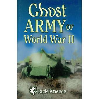 Ghost Army of World War II by Jack Kneece - 9781565548763 Book