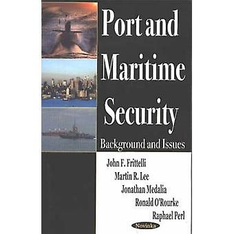 Port and Maritime Security by John F. Frittelli & Martin R. Lee & Jonathan Medalia & Ronald ORourke