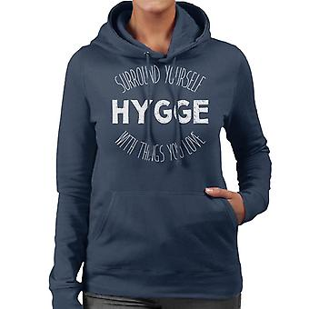 Hygge Surround Yourself With Things You Love Women's Hooded Sweatshirt