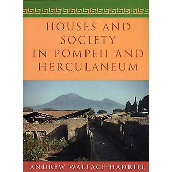 Houses and Society in Pompeii and Herculaneum by Andrew Wallace-Hadri