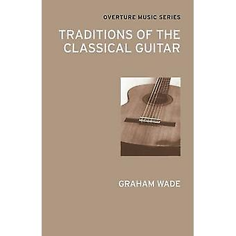 Traditions of the Classical Guitar by Graham Wade - 9780714543796 Book