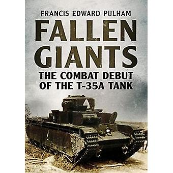 Fallen Giants - The Combat Debut of the T-35A Tank by Francis Pulham -