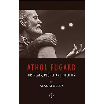 Athol Fugard - His Plays - People and Politics by Alan Shelley - 97818