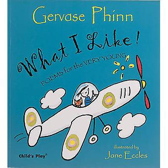 What I Like! - Poems for the Very Young by Gervase Phinn - Jane Eccles