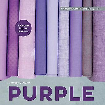 Simply Color - Purple - A Crayon Box for Quilters by Vanessa Christenso