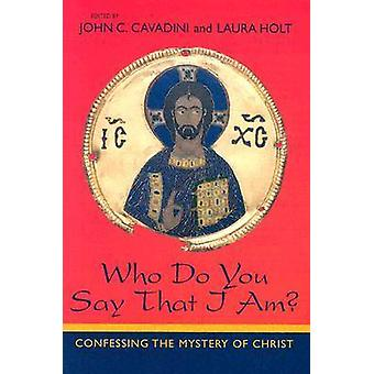 Who Do You Say That I Am? - Confessing the Mystery of Christ by John C