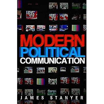 Modern Political Communication: Medicated Politics in Uncertain Times: Mediated Politics in Uncertain Times
