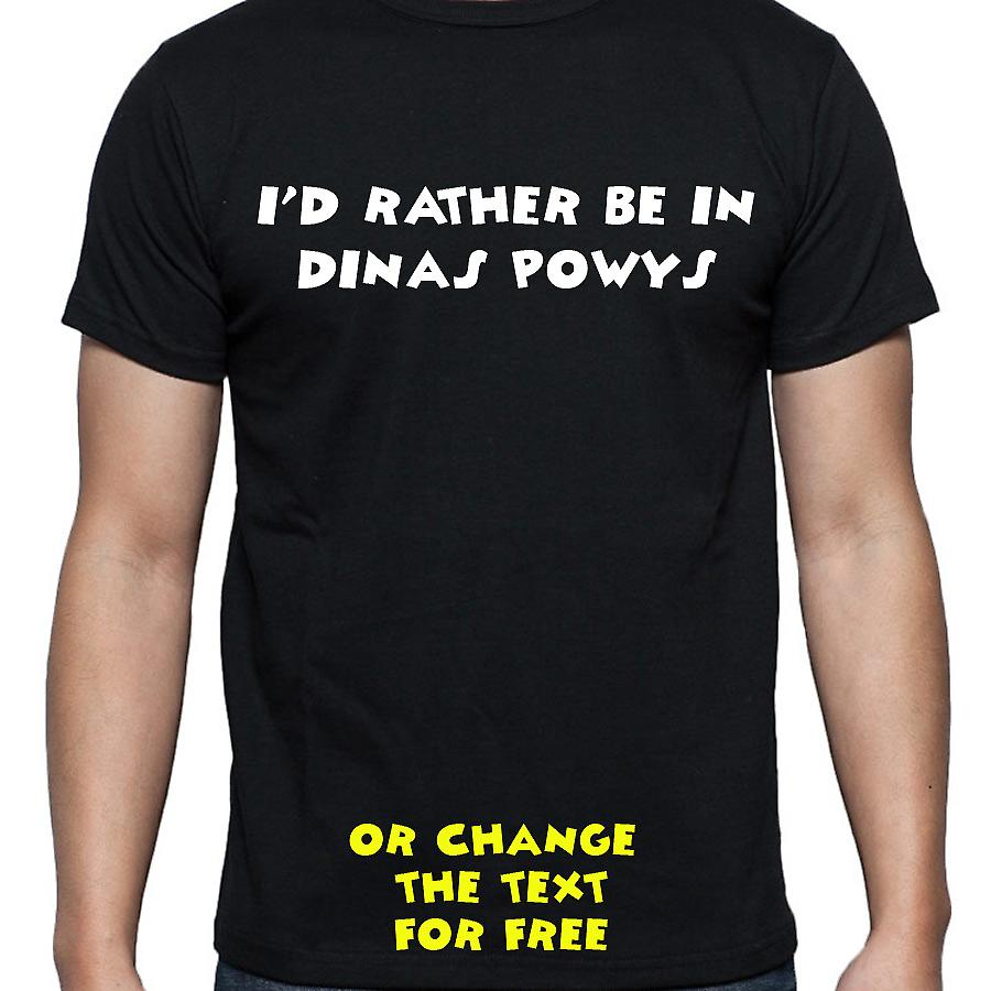 I'd Rather Be In Dinas powys Black Hand Printed T shirt