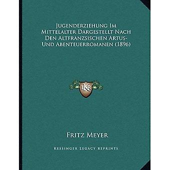 Jugenderziehung Im Mittelalter Dargestellt Nach Den Altfranzsischen Artus- Und Abenteuerromanen (1896)
