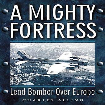 Mighty Fortress: Lead Bomber Over Europe