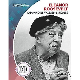 Eleanor Roosevelt Champions Women's Rights (Perspectives� on American Progress)