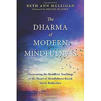 The Dharma of Modern Mindfulness: Discovering the� Buddhist Teachings at the Heart of Mindfulness-Based Stress Reduction
