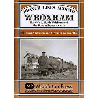 Branch Lines Around Wroxham: Norwich to North Walsham and the Bure Valley Eastwards