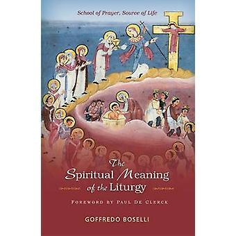 Andliga innebörden av liturgin School of Prayer källan av liv av Boselli & Goffredo