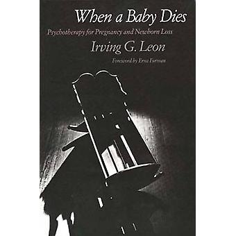 When a Baby Dies Psychotherapy for Pregnancy and Newborn Loss by Leon & Irving G.