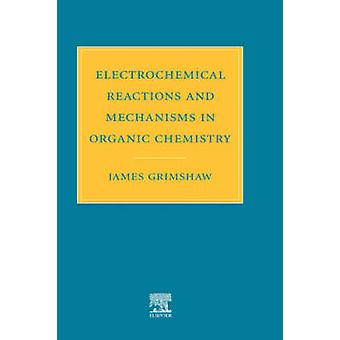 Electrochemical Reactions and Mechanisms in Organic Chemistry by Grimshaw & James