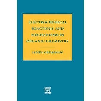 Le reazioni elettrochimiche e meccanismi in chimica organica da James & Grimshaw