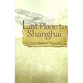Last Plane to Shanghai by Tregaskis & Richard