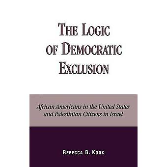 Logic of Democratic Exclusion African Americans in the United States and Palestinian Citizens in Israel by Kook & Rebecca B.