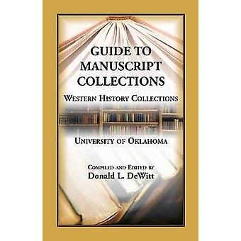Guide to Manuscript Collections Western History Collections University of Oklahoma by DeWitt & Donald L.