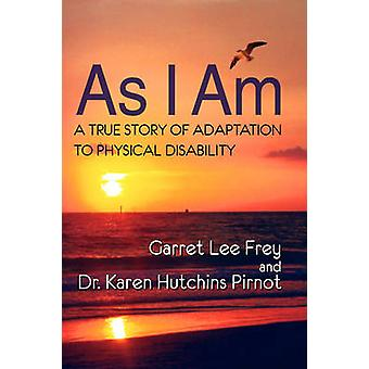 As I Am a True Story of Adaptation to Physical Disability by Frey & Garret Lee