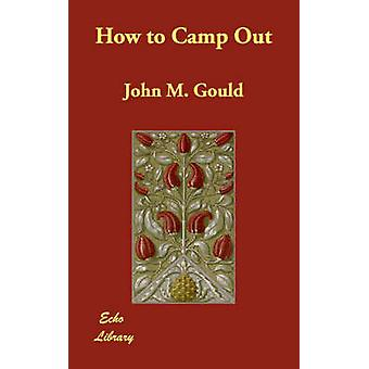 How to Camp Out by Gould & John M.