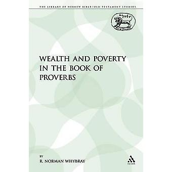 Wealth and Poverty in the Book of Proverbs by Whybray & R. Norman