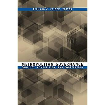 Metropolitan Governance Conflict Competition and Cooperation by Feiock & Richard C.