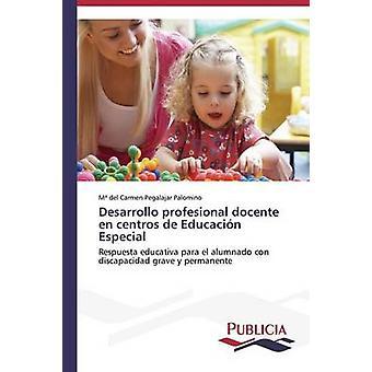 Desarrollo profesional docente en centros de Educacin Especial by Pegalajar Palomino M del Carmen