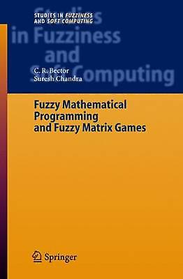 Fuzzy Mathematical Programming and Fuzzy Matrix Games by Bector & C. R.