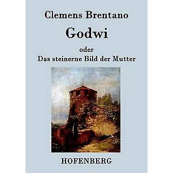 Godwi oder Das steinerne Bild der Mutter par Clemens Brentano
