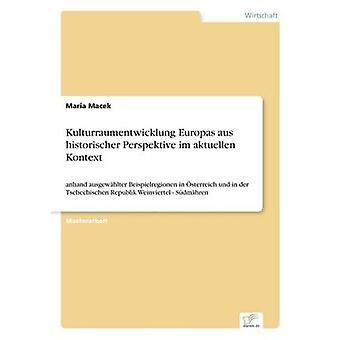 Kulturraumentwicklung Europas aus historischer Perspektive im aktuellen Kontext by Macek & Maria