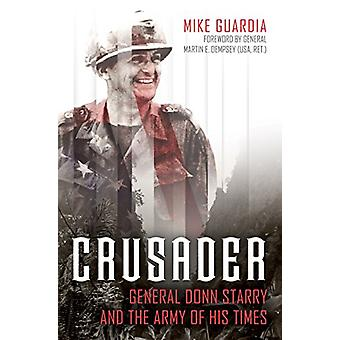 Crusader - General Donn Starry and the Army of His Times by Crusader -