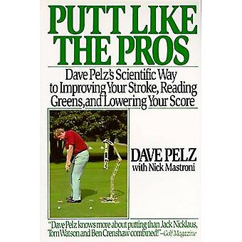 Putt Like the Pros - Dave Pelz's Scientific Guide to Improving Your St