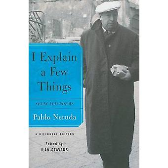 I Explain a Few Things - Selected Poems by Pablo Neruda - Ilan Stavans