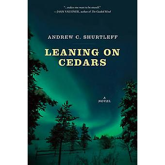 Leaning on Cedars - A Story of Initiation for Our Time by Shurtleff -