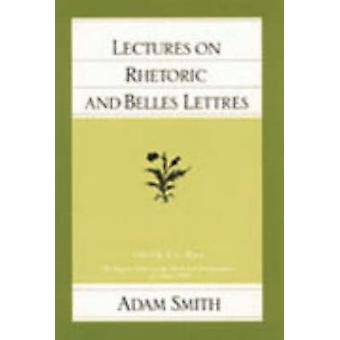 Lectures on Rhetoric and Belles Lettres by Adam Smith - J. C. Bryce -