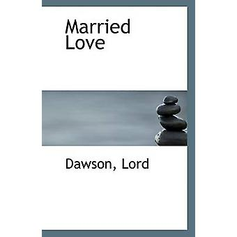 Married Love by Dawson Lord - 9781113237897 Book