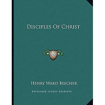 Disciples of Christ by Henry Ward Beecher - 9781163003947 Book