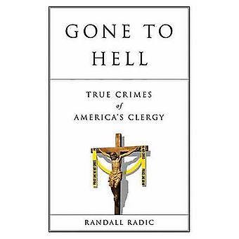 Gone to Hell - True Crimes of America's Clergy by Randall Radic - 9781