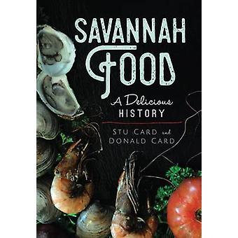 Savannah Food - A Delicious History by Stu Card - 9781625858337 Book
