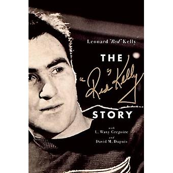 The Red Kelly Story by Leonard Kelly - 9781770413153 Book