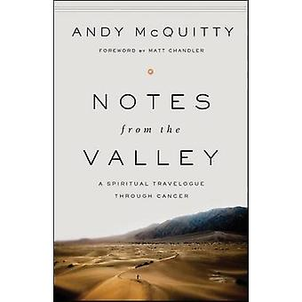 Notes from the Valley - A Spiritual Travelogue Through Cancer by Andy