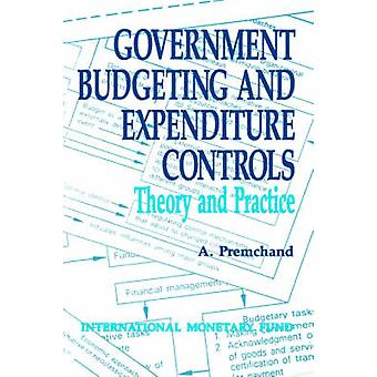 Government Budgeting and Expenditure Controls - Theory and Practice by