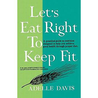Lets Eat Right to Keep Fit by Davis & Adelle