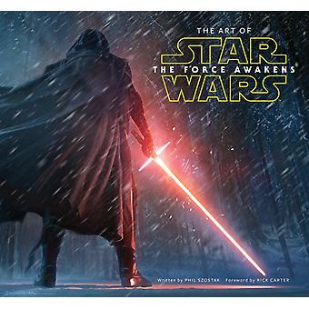 The Art of Star Wars: The Force Awakens (Hardcover) by Szostak Phil Lucasfilm Ltd Carter Rick