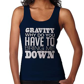 Gravity Why Do You Have To Bring Me Down White Women's Vest