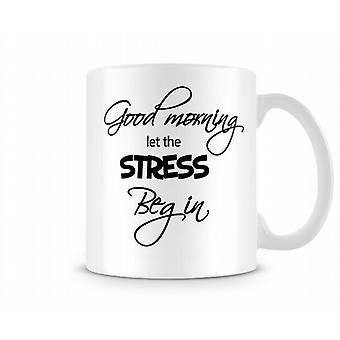 Good Morning Stress Begin Printed Mug