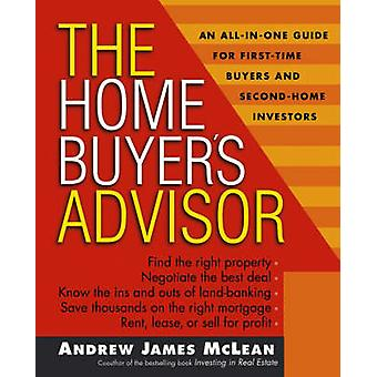 The Home Buyer's Advisor - A Handbook for First-time Buyers and Second
